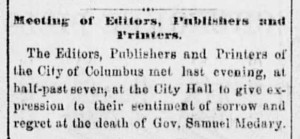 After the death of Samuel Medary, the newspapermen of Columbus, including those of the Republican Ohio State Journal, gathered together to pass a resolution expressing their sympathy for his passing and honoring his accomplishments. From the Ohio State Journal, November 9, 1864, via Ohio Memory.