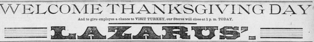 Lazarus advertisement providing Thanksgiving greetings and letting readers know the store is closing early for the holiday (Columbus Daily Ohio State Journal, November 28, 1889, p. 2, via Ohio Memory).