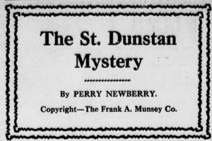 Title and author information for serialized novels published in newspapers was often set off from the rest of the newspaper with larger fonts and borders, like the one for The St. Dunstan Mystery. Via Chronicling America.